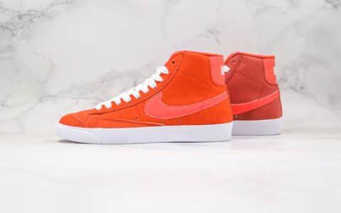 耐克Nike Blazer Mid '1977 Vintage WE公司级版本中帮开拓者麂皮板鞋橙红色原鞋开模 货号:CZ4609-800